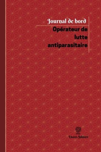 Opérateur de lutte antiparasitaire Journal de bord: Registre, 100  pages, 15,24 x 22,86 cm (Journal/Carnet de bord) (French Edition)