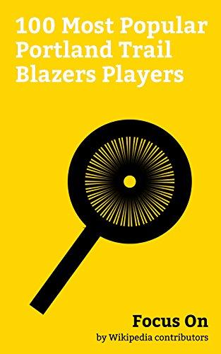 Focus On: 100 Most Popular Portland Trail Blazers Players: Portland Trail Blazers, Bill Walton, LaMarcus Aldridge, Jamal Crawford, Brandon Roy, Greg Oden, ... Lopez, Rasheed Wallace, Patty Mills, etc.