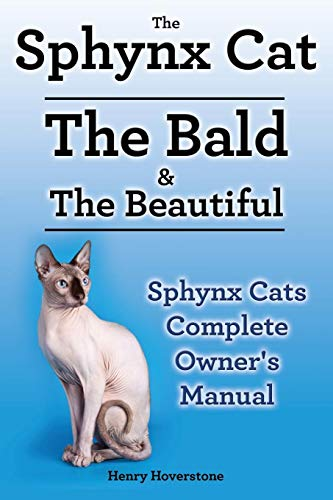 Sphynx Cats  Sphynx Cat Owners Manual  Sphynx Cats care, personality,  grooming, health and feeding all included  The Bald & The Beautiful
