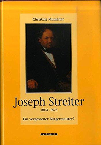 Dr. Josef Streiter 1804-1873: Ein vergessener Bürgermeister