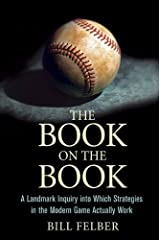 The Book on The Book: A Landmark Inquiry into Which Strategies in the Modern Game Actually Work Kindle Edition