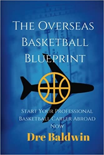 The overseas basketball blueprint a guidebook on starting and the overseas basketball blueprint a guidebook on starting and furthering your professional basketball career abroad for american born players dre baldwin malvernweather Images