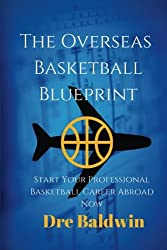 The Overseas Basketball Blueprint: A Guidebook On Starting And Furthering Your Professional Basketball Career Abroad For American-Born Players