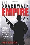 Boardwalk Empire A-Z, John Wallace, 1843583658