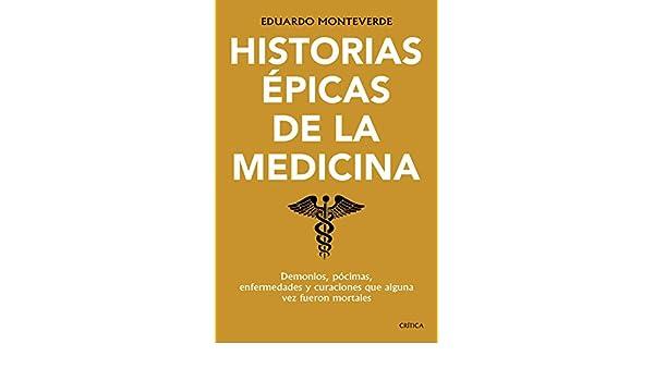 Amazon.com: Historias épicas de la medicina: Demonios, pócimas, enfermedades y curaciones que alguna vez fueron mortales (Spanish Edition) eBook: Eduardo ...