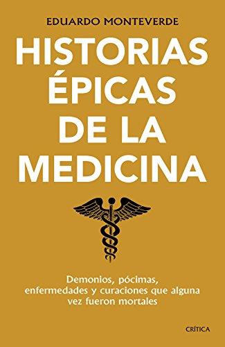 Historias épicas de la medicina: Demonios, pócimas, enfermedades y curaciones que alguna vez