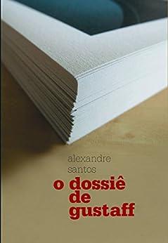 O dossiê de Gustaff (Maupassant) por [Santos, Alexandre]