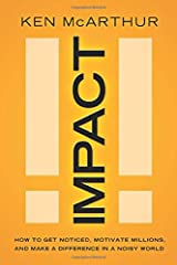 Impact: How to Get Noticed, Motivate Millions, and Make a Difference in a Noisy World Hardcover