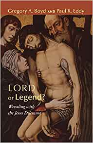 Lord or Legend?: Wrestling with the Jesus Dilemma: Boyd, Gregory A., Eddy,  Paul R.: 9781608999545: Amazon.com: Books