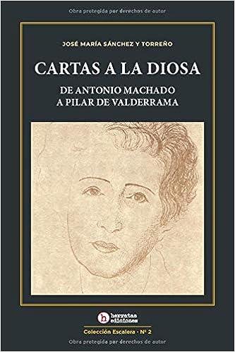 Cartas a la Diosa: de Antonio Machado a Pilar de Valderrama: 2 Colección Escalera: Amazon.es: Sánchez y Torreño, Jose María: Libros