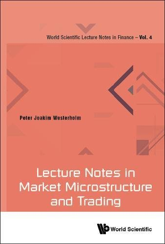 Lecture Notes in Market Microstructure and Trading (World Scientific Lecture Notes In Finance) by World Scientific Pub Co Inc