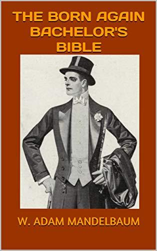 THE BORN AGAIN BACHELOR'S BIBLE by [MANDELBAUM, W. ADAM]