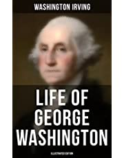 Life of George Washington (Illustrated Edition): Biography of the first President of the United States