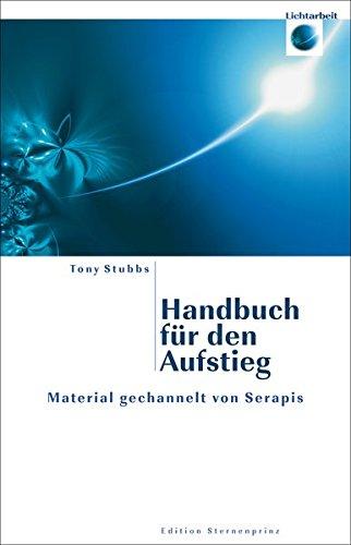 Handbuch für den Aufstieg: Material gechannelt von Serapis (Edition Sternenprinz)