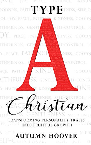 (Type A Christian: Transforming Personality Traits into Fruitful Growth)