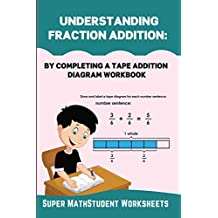 Understanding Fraction Addition: By completing a Tape Addition Diagram Workbook (Math Genius 33)