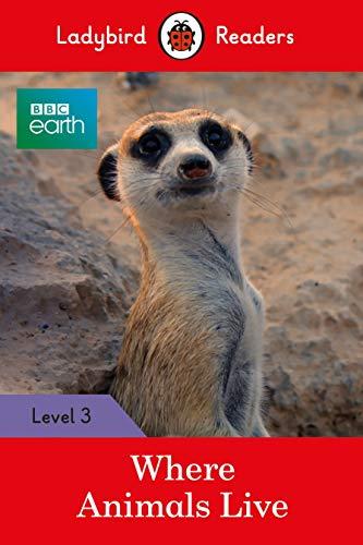 BBC Earth: Where Animals Live: Level 3 (Ladybird Readers)