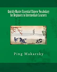 Quickly Master Essential Chinese Vocabulary for Beginners to Intermediate Learners [2/21/2014] Ping Makarsky
