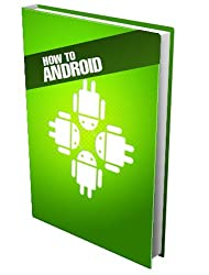 How to Android: How to get more from your Android Devices (English Edition)