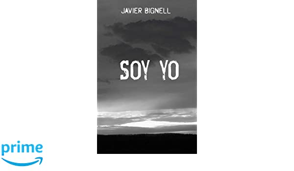 Soy yo (Spanish Edition): Javier Bignell: 9781519529909 ...