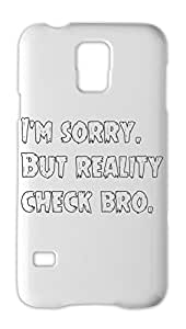 I'm sorry. But reality check bro. Samsung Galaxy S5 Plastic Case