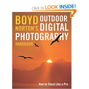 Boyd Norton's Outdoor Digital Photography Handbook: How to Shoot Like a Pro Boyd Norton