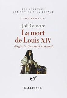 La mort de Louis XIV : apogée et crépuscule de la royauté, Cornette, Joël
