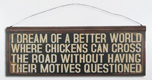 1art1 Fun Poster Tin Sign - I Dream of A Better World, Where Chickens Can Cross The Road Without Having Their Motives Questioned (22 x 8 -