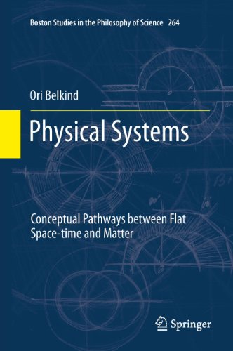 Physical Systems: Conceptual Pathways between Flat Space-time and Matter: 264 (Boston Studies in the Philosophy and History of Science) Pdf