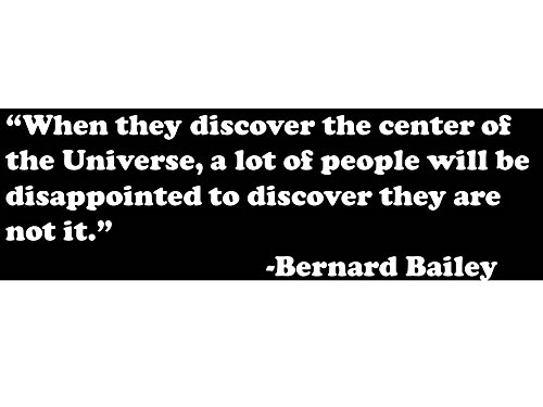 'When they discover the center of the Universe . . .' Bernard Bailey (Black)