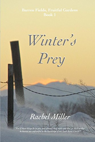 Winter's Prey (Barren Fields, Fruitful Gardens Book 1) by [Miller, Rachel]