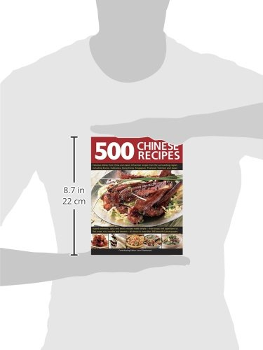 500 Chinese Recipes: Fabulous Dishes From China And Classic Influential Recipes From The Surrounding Region, Including Korea, Indonesia, Hong Kong, Singapore, Thailand, Vietnam And Japan