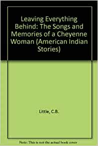 Leaving Almost Everything Behind: The Songs and Memories of a Cheyenne