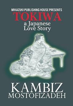 Tokiwa; A Japanese Love Story (Mikazuki Classics Book 1) by [Watana, Onoto, Mostofizadeh, Kambiz]