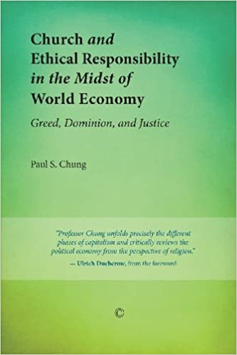 Kostenloser Online-Download von E-Books Church and Ethical Responsibility in the Midst of World Economy: Greed, Dominion, and Justice PDF 0227679997 by Paul S. Chung