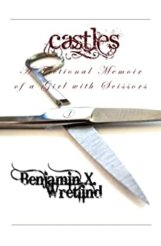 Castles: A Fictional Memoir of a Girl with Scissors by [Wretlind, Benjamin X.]