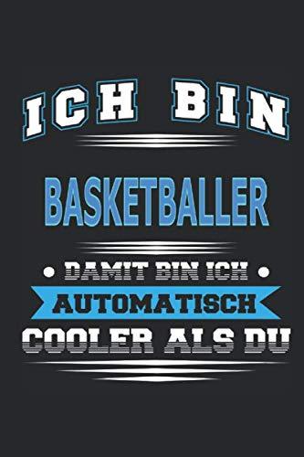 Ich bin Basketballer Damit bin ich automatisch cooler als du: Notizbuch, Notizblock, Geburtstag Geschenk Buch mit 110 linierten Seiten (German Edition)