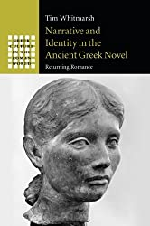 Narrative and Identity in the Ancient Greek Novel: Returning Romance (Greek Culture in the Roman World)