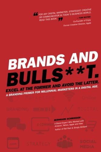 Brands and BullS**t: Excel at the Former and Avoid the Latter. A Branding Primer for Millennial Marketers in a Digital Age. (Best Marketing Strategies For Millennials)