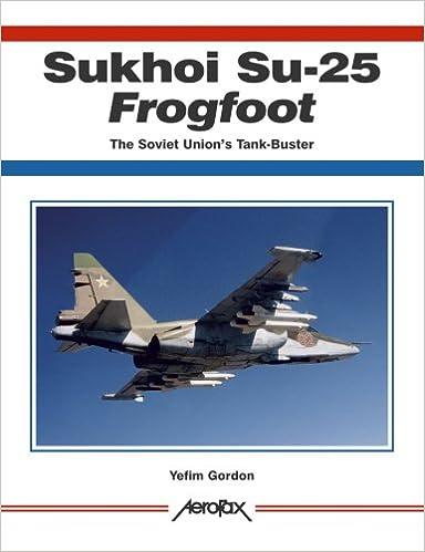 Sukhoi Su-25 Frogfoot, The Soviet Union's Tank-Buster (Aerofax)