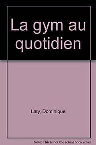 La gym au quotidien par Dominique Laty