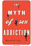 The Myth of Sex Addiction