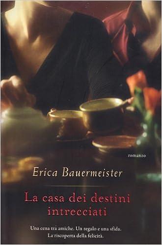ERICA BAUERMEISTER: LA CASA DEI DESTINI INTRECCIATI