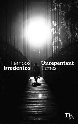 Tiempos Irredentos - Unrepentant Times: Bilingual Edition (Spanish - English)