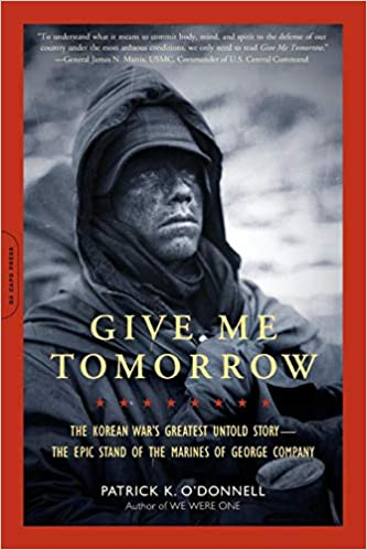 Give Me Tomorrow: The Korean War's Greatest Untold Story--The Epic