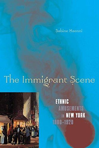 The Immigrant Scene: Ethnic Amusements in New York, 1880-1920