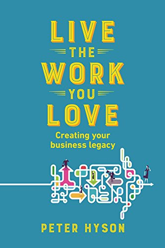 Live the Work you Love: Creating your business legacy