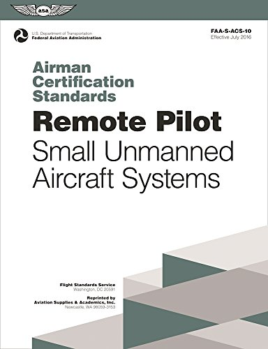 Remote Pilot Airman Certification Standards: FAA-S-ACS-10, For Unmanned Aircraft Systems (Practical Test Standards Series)