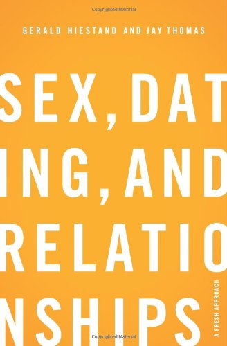 Sex, Dating, and Relationships: A Fresh Approach: Gerald Hiestand