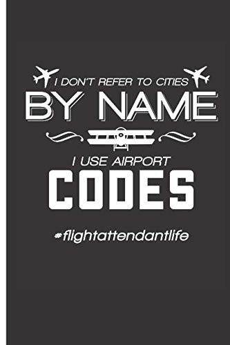 I Don't Refer To Cities by Name I Use Airport Codes Flight Attendant Life: 2019 Weekly Planner, To-Do List, Journal Diary
